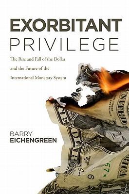Exorbitant Privilege By Eichengreen, Barry J.