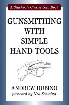 Gunsmithing With Simple Hand Tools By Dubino, Andrew/ Schwing, Ned (FRW)
