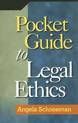 Pocket Guide to Legal Ethics By Schneeman, Angela