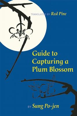 Guide to Capturing a Plum Blossom By Po-Jen, Sung/ Ch'Ing, Lo (INT)/ Pine, Red (TRN)